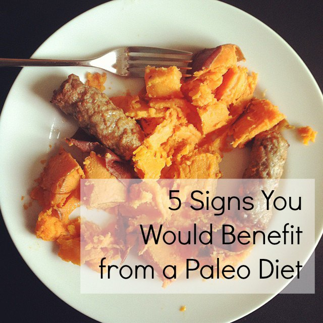5 Signs You Would Benefit from a Paleo Diet