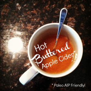"Hot ""Buttered"" Apple Cider (Paleo AIP Friendly!)"