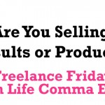Freelance Friday: Are You Selling Results or Products?