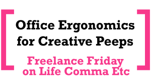 Freelance Friday: Office Ergonomics for Creative Peeps