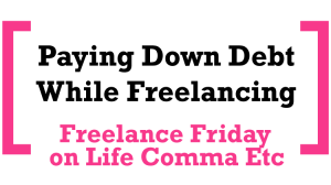 Freelance Friday: Paying down debt while freelancing (a Dave Ramsey modification)