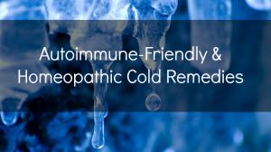 Autoimmune-Friendly & Homeopathic Cold Remedies