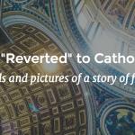 Why I Reverted to Catholicism - Story of Faith - Life Comma Etc