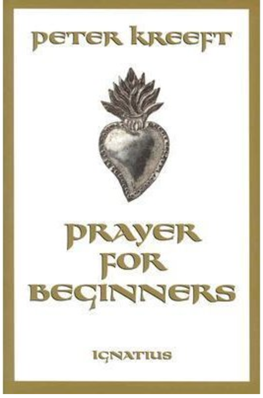 Prayer for Beginner's - Peter Kreeft - Life Comma Etc