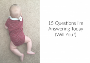 15 Questions I'm Answering Today (Will You?)