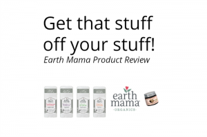 Get that stuff off your stuff! (Earth Mama Deodorant and Salve Review)