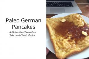 Tried and True Paleo German Pancakes (Gluten Free/Grain Free)