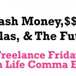 Freelancing Cash Money $$ and the Future
