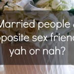 Can you be married AND friends with a member of the opposite sex?