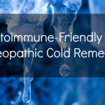 Autoimmune-Friendly & Homeopathic Cold Remedies