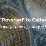 Why I Reverted to Catholicism - Story of Faith - Life Comma Etc